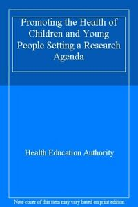 Promoting the Health of Children and Young People Setting a Research Agenda-Hea