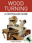 Wood Turning: A Craftsman's Guide by Mark Baker (Mixed media product, 2012)