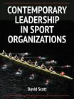 Contemporary Leadership in Sport Organizations by David Scott (Hardback, 2014)
