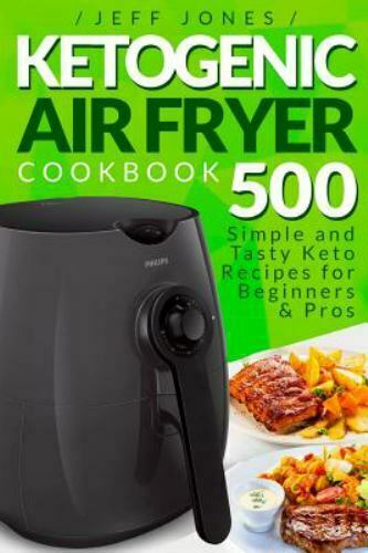 Ketogenic Air Fryer Cookbook: 500 Simple and Tasty Keto Reci