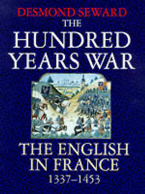 The Hundred Years War: English in France, 1337-1453 by Desmond Seward...