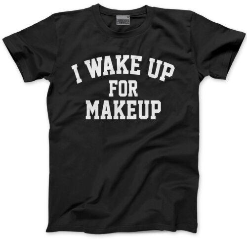 Je me réveille pour MAKE UP-MUA Make Up Artist Contour sourcils Unisexe T-Shirt
