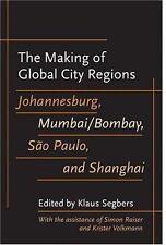 The Making of Global City Regions: Johannesburg, Mumbai/Bombay, São Paulo, and S