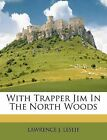 With Trapper Jim in the North Woods by Lawrence J Leslie (Paperback / softback, 2012)