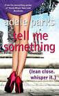 Tell Me Something by Adele Parks (Hardback, 2008)