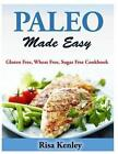 Paleo Made Easy: Gluten Free, Wheat Free, Sugar Free Cookbook by Risa Kenley (Paperback / softback, 2014)