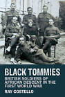 Black Tommies: British Soldiers of African Descent in the First World War by Ray Costello (Paperback, 2015)