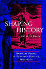 Shaping History: Ordinary People in European Politics, 1500-1700 by Wayne Te Brake (Paperback, 1998)