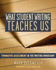 What Student Writing Teaches Us: Formative Assessment in the Writing Workshop by Mark Overmeyer (Microfilm, 2009)