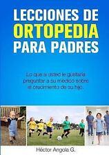 Lecciones de Ortopedia para Padres : Lo Que a Usted le Gustaría Preguntar a...