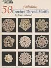 50 Fabulous Crochet Thread Motifs by Jean Leinhauser (Paperback / softback, 2009)