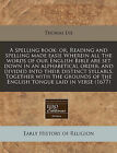A Spelling Book: Or, Reading and Spelling Made Easie Wherein All the Words of Our English Bible Are Set Down in an Alphabetical Order, and Divided Into Their Distinct Syllabls. Together with the Grounds of the English Tongue Laid in Verse (1677) by Thomas Lye (Paperback / softback, 2010)