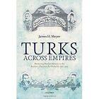 Turks Across Empires: Marketing Muslim Identity in the Russian-Ottoman Borderlands, 1856-1914 by James H. Meyer (Hardback, 2014)
