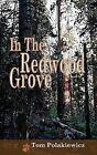 In the Redwood Grove by Tom Polakiewicz (Paperback / softback, 2013)