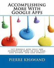 Accomplishing More with Google Apps : Let Google Apps Help You Accomplish...