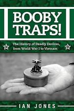 Booby Traps! : The History of Deadly Devices, from World War I to Vietnam by...