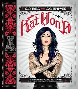 Go-Big-or-Home-impiegando-Risks-in-Life-Love-E-TATUAGGI-KAT-VON-D-PAPERBACK