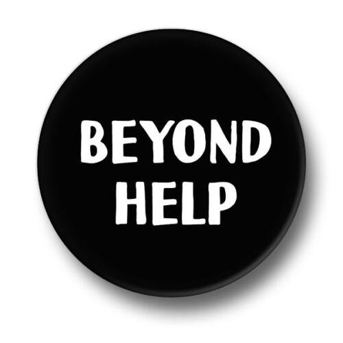 Beyond Help 1 Inch 25mm Pin Button Badge Goth Emo Indie Sarcasm Lost Cause Fun