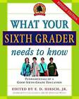 What Your Sixth Grader Needs to Know: Fundamentals of a Good Sixth-Grade Education by E D Hirsch (Paperback / softback)