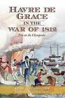 Havre de Grace in the War of 1812:: Fire on the Chesapeake by Heidi Glatfelter (Paperback / softback, 2013)