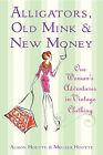 Alligators, Old Mink and New Money by Alison Houtte (Hardback, 2006)