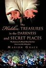 The Hidden Treasures in the Darkness and Secret Places by Marion Grace (Hardback, 2011)