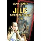 Julie Through The Looking Glass by Vicki P. Bowman 9781413746792