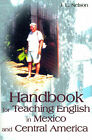 Handbook for Teaching English in Mexico and Central America by J L Nelson (Paperback / softback, 2000)