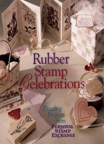 Rubber Stamp Celebrations: Dazzling Projects from Personal Stamp Exchanges,Stam