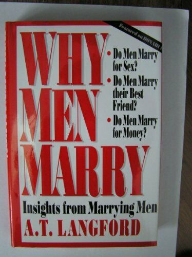 Why Men Marry: Insights from Marrying Men By A. T. Langford