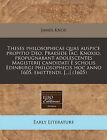 Theses Philosophicae Quas Auspice Propitio Deo, Praeside Iac. Knoxio, Propugnabant Adolescentes Magisterij Candidati E Scholis Edinburgi Philosophicis Hoc Anno 1605. Emittendi. [...] (1605) by James Knox (Paperback / softback, 2010)