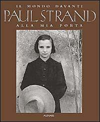 Paul Strand. Il mondo davanti alla mia porta