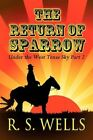 Return of Sparrow Under The West Texas Sky Part 2 9781448927661 by R S Wells
