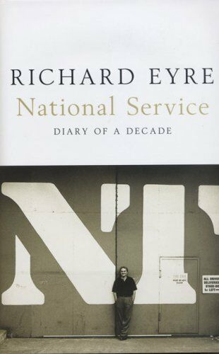 National Service: Diary of a Decade By Richard Eyre. 9780747565895