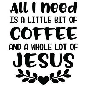 All I Need Is A Little Bit Of Coffee Whole Lot Of Jesus Vinyl Wall