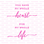 Durable /& Reusable Mylar Stencils You Have My Whole Heart Sign Stencil