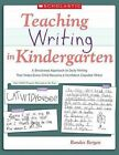 Teaching Writing in Kindergarten: A Structured Approach to Daily Writing That Helps Every Child Become a Confident, Capable Writer by Randee Bergen (Paperback / softback, 2008)