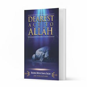 Dearest Act to Allah by Shaykh Mufti Saiful Islam