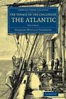 Voyage of the Challenger: The Atlantic: A Preliminary Account of the General Results of the Exploring Voyage of HMS Challenger During the Year 1873 and the Early Part of the Year 1876 by Charles Wyville Thomson (Paperback, 2014)