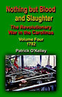 Nothing But Blood and Slaughter: The Revolutionary War in the Carolinas - Volume Four 1782 by Patrick O'Kelley (Paperback, 2005)