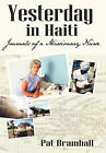 Yesterday in Haiti: The Journals of a Missionary Nurse by Pat Bramhall (Paperback, 2011)