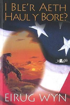 1 of 1 - I Ble'r Aeth Haul y Bore?, Eirug Wyn | Paperback Book | Good | 9780862434359