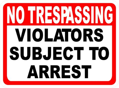 No Trespassing Violators Subject to Arrest Sign Trespass Arrested Size Options