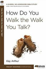 40-Minute Bible Studies: How Do You Walk the Walk You Talk? by Kay Arthur...
