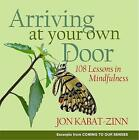 Arriving at Your Own Door: 108 Lessons in Mindfulness by Jon Kabat-Zinn (Paperback, 2008)