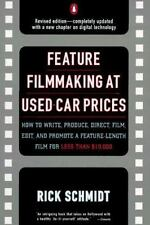 Feature Filmmaking at Used-Car Prices : How to Write, Produce, Direct, Film, Ed…