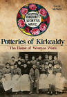 Potteries of Kirkcaldy: The Home of Wemyss Ware by Carol McNeill (Paperback, 2015)