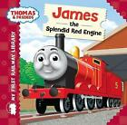 Thomas & Friends: James the Splendid Red Engine by Rev. Wilbert Vere Awdry (Board book, 2014)