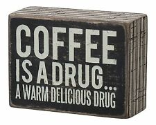 Coffee Is A Warm Delicious Drug... Wooden Box Sign, Primitives by Kathy 21292