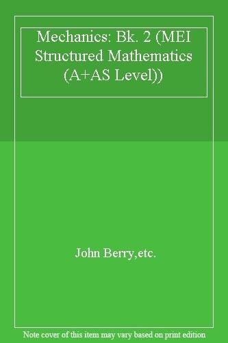 Mechanics: Bk. 2 (MEI Structured Mathematics) By John Berry,etc.